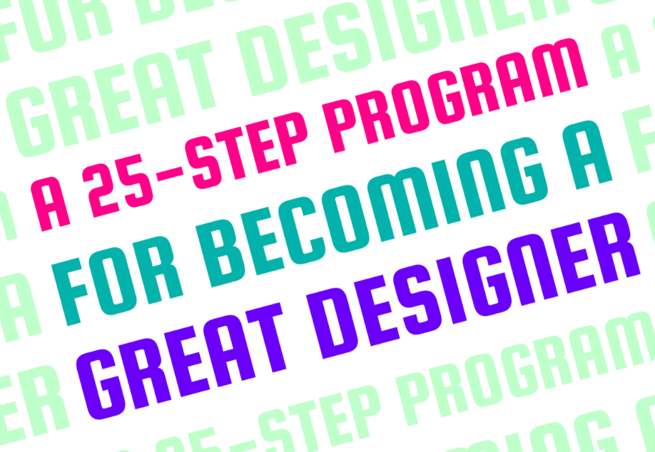 A 25-Step Program for Becoming a Great Designer